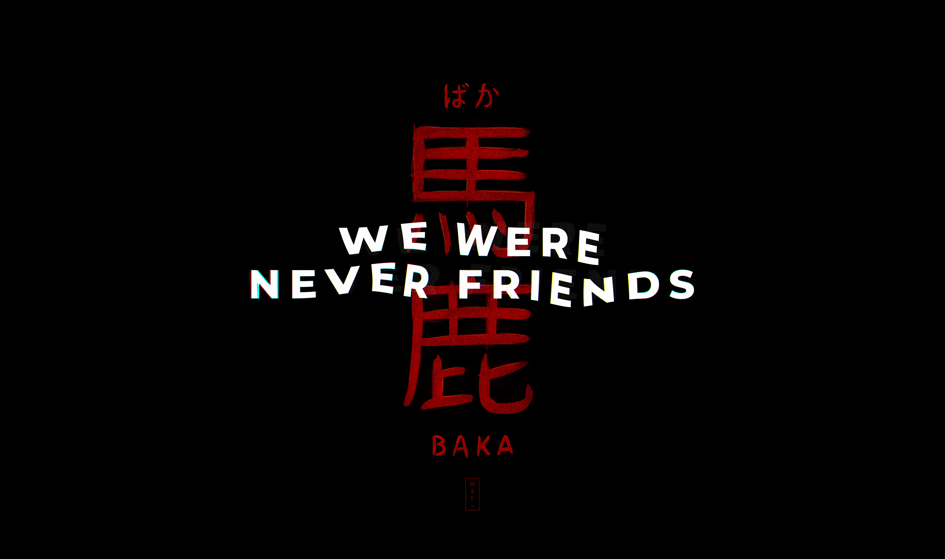 We Were Never Friends - BAKA
